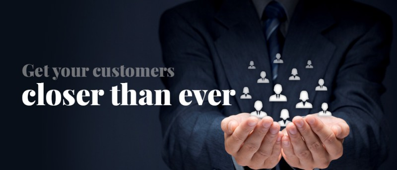 Get your customers closer than ever